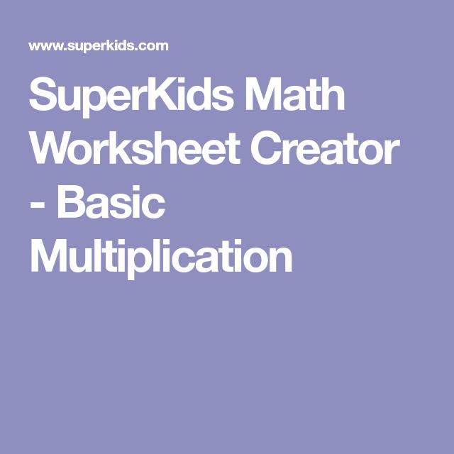Superkids Math Worksheet Creator Basic Multiplication Math Worksheet Multiplication Math