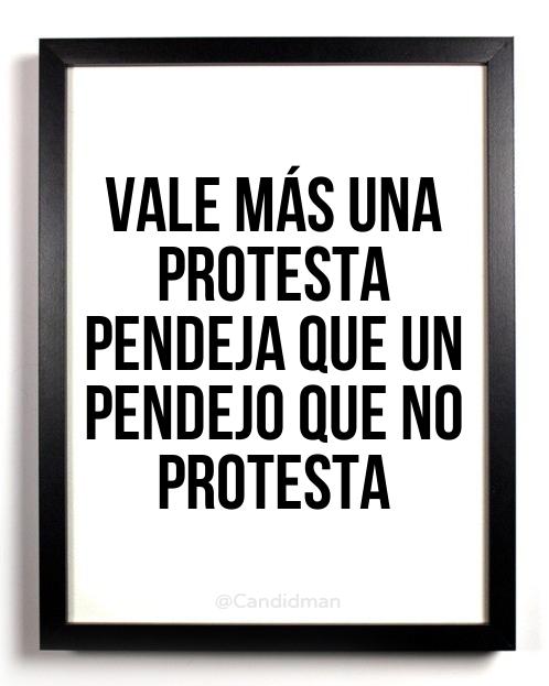 """""""Vale más una #Protesta #Pendeja que un #Pendejo que no #Protesta"""". #Citas #Frases @Candidman"""
