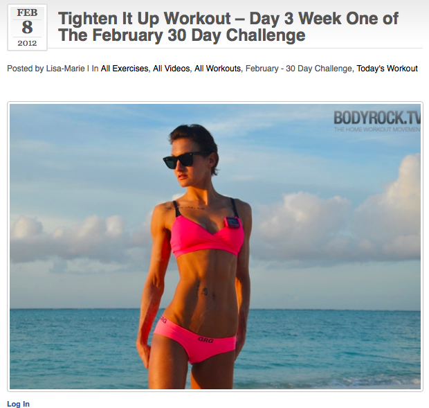 Tighten It Up Workout – Day 3 Week One of The February 30 Day Challenge  http://www.bodyrock.tv/2012/02/08/tighten-it-up-workout-day-3-week-one-of-the-new-february-30-day-challenge/