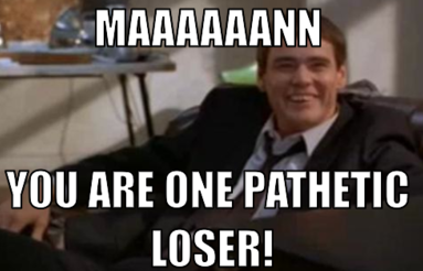Lloyd Christmas Memes.Dumb And Dumber You Are One Pathetic Loser Entertainment