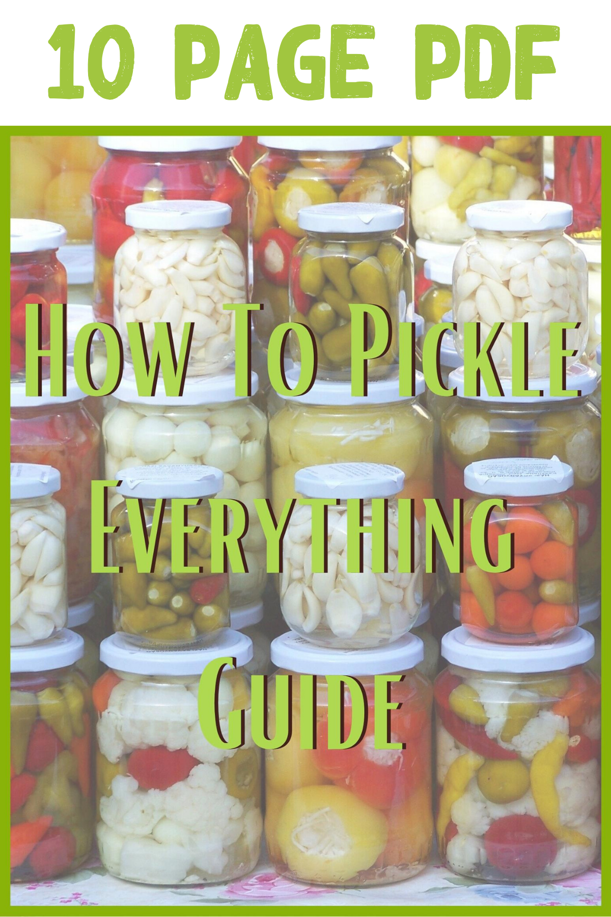 How to Pickle Everything Guide - Quick Pickled Vegetables & More