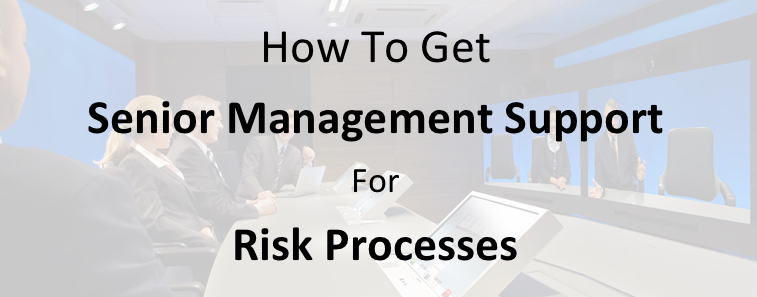 How To Get Senior Management Support For Risk Processes