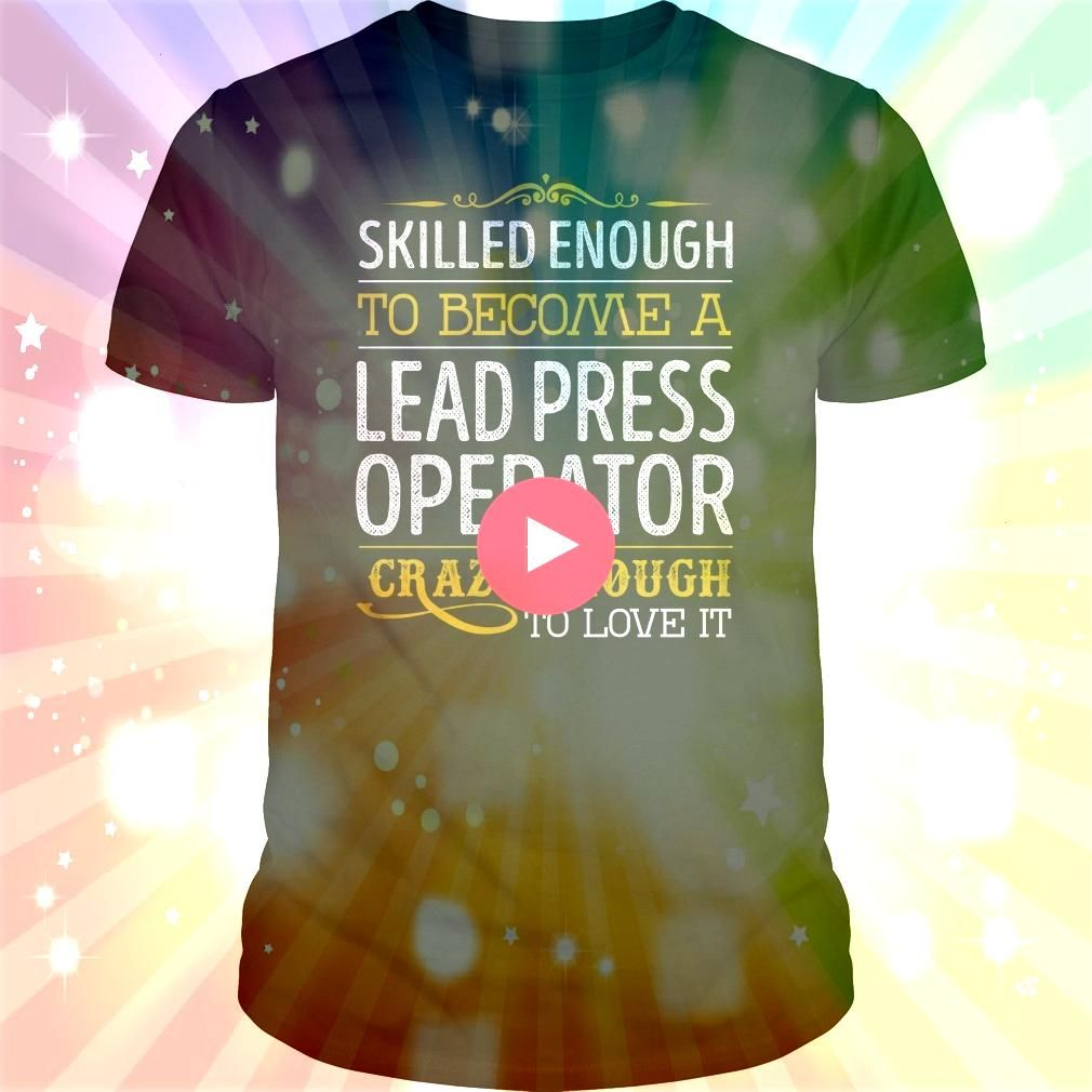 Screen Become A Lead Press Operator Crazy Enough Job Title Shirts Style The best health insurance for people PARENTS retested family offers health insurance  and a lotGoo...