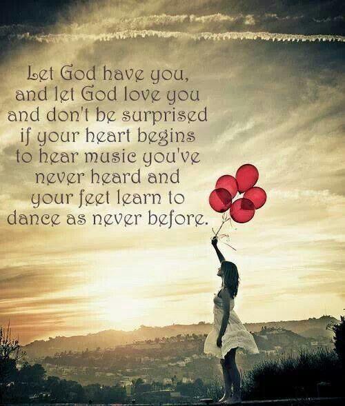 Let God have you. Let God love you.