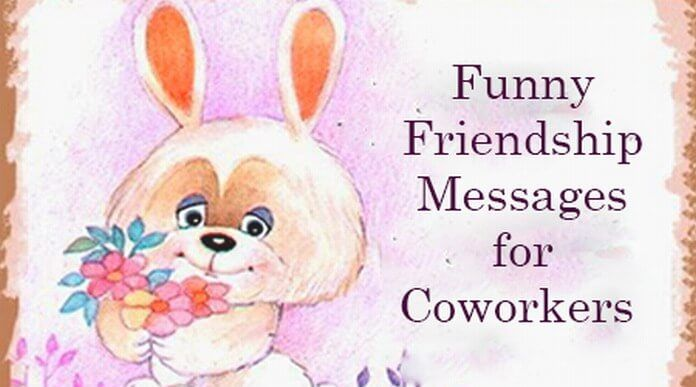 Funny Friendship Messages For Coworkers Funny Friendship Quotes Friendship Humor Friendship Messages Coworker Humor