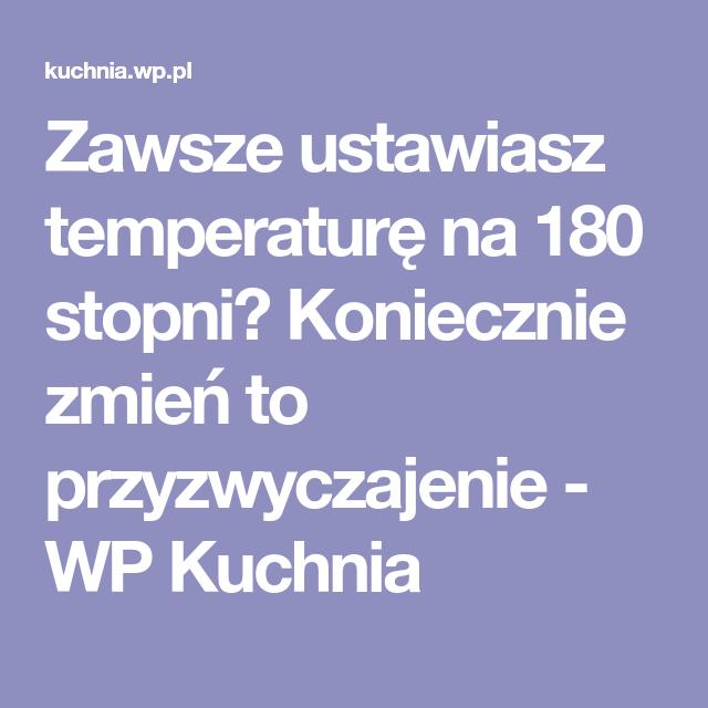 Zawsze Ustawiasz Temperature Na 180 Stopni Koniecznie Zmien To Przyzwyczajenie Wp Kuchnia