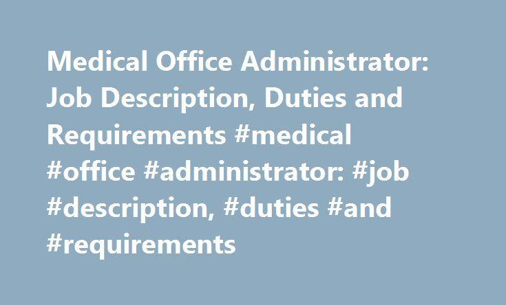 Medical Office Administrator Job Description, Duties and - administrator job description