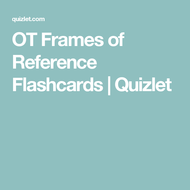 Ot Frames Of Reference Flashcards Quizlet Nbcot Exam Prep Flashcards Nbcot Exam