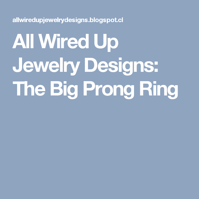 All Wired Up Jewelry Designs: The Big Prong Ring | How to... | Pinterest