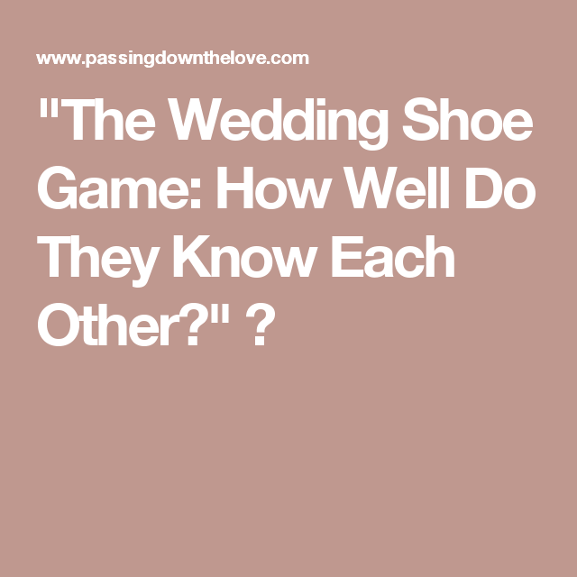 The Wedding Shoe Game -- How Well Do You Know Each Other
