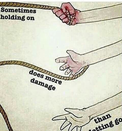 Sometimes Holding On Does More Damage Than Letting Go Thats