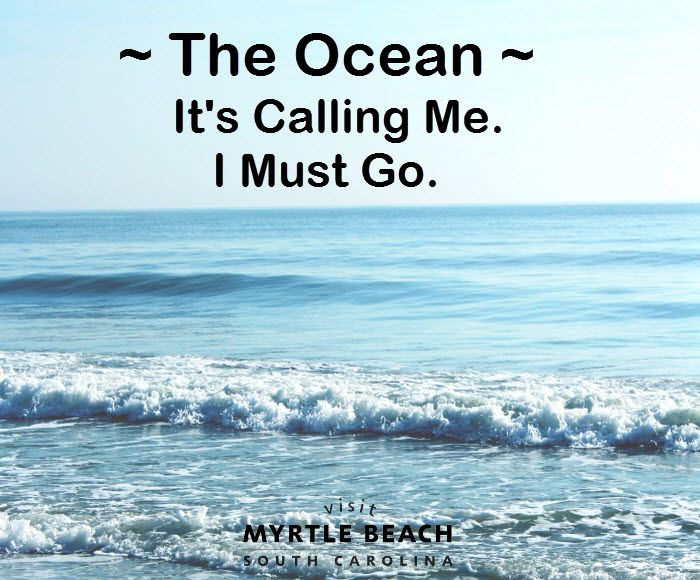 The Ocean It S Calling Me I Must Go To Myrtle Beach South Carolina Therapy Is Best