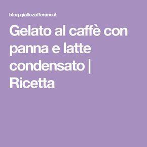 Gelato al caffè con panna e latte condensato | Ricetta