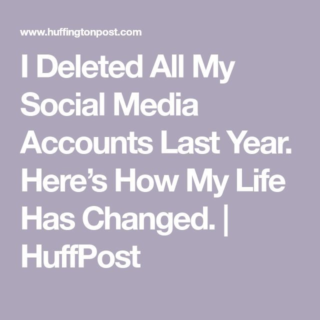I Deleted All My Social Media Accounts Last Year. Heres How My Life Has Changed.