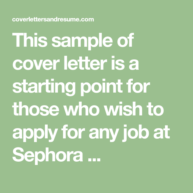 This Sample Of Cover Letter Is A Starting Point For Those Who Wish To Apply Any Job At Sephora