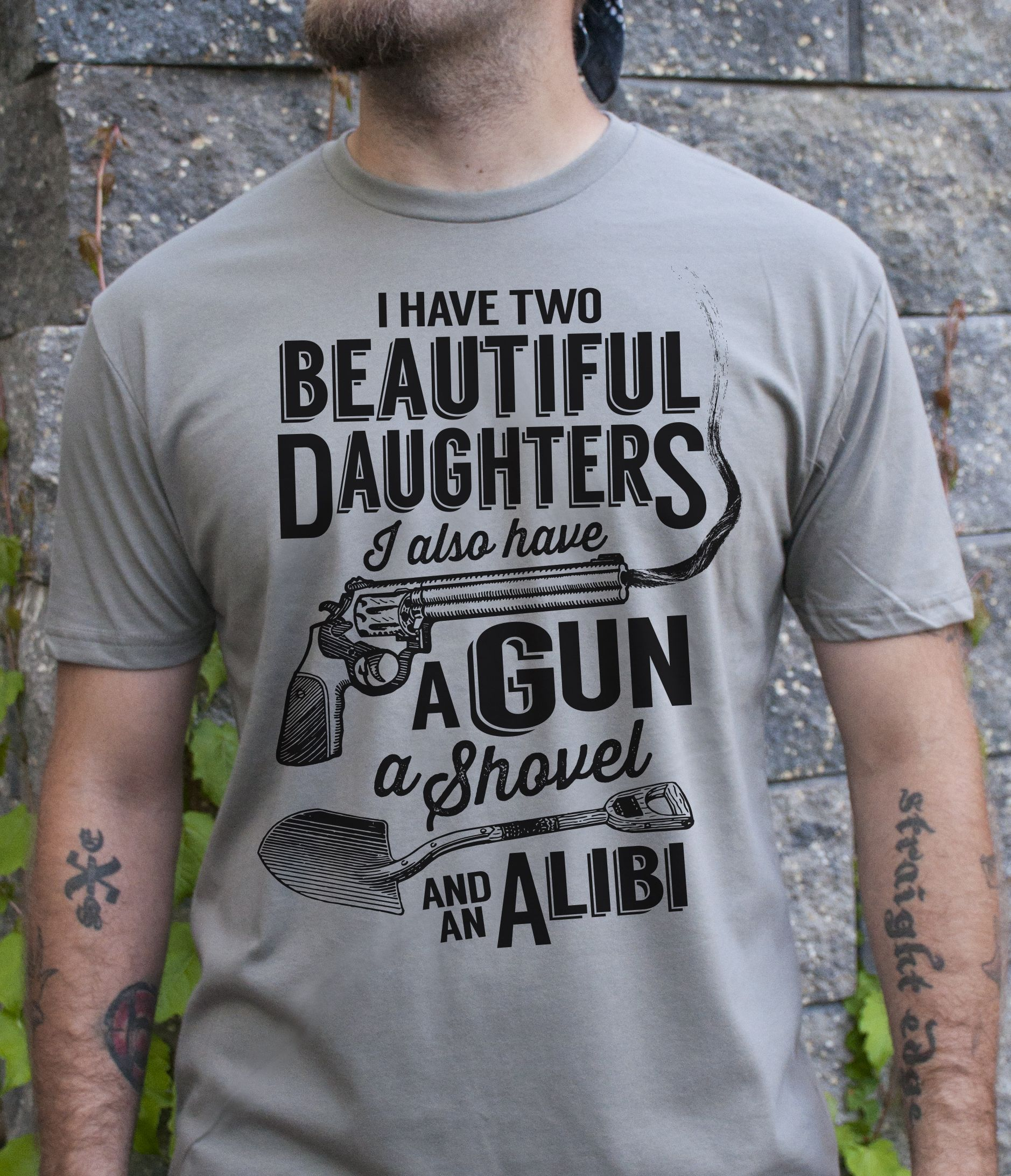 a1af0906 I Have TWO Beautiful Daughters. I also have a Gun, A Shovel, and an Alibi -  men's/unisex t-shirt in warm gray