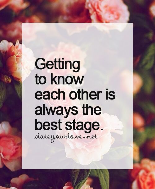 Getting To Know Each Other Is Always The Best Stage Quotes Life