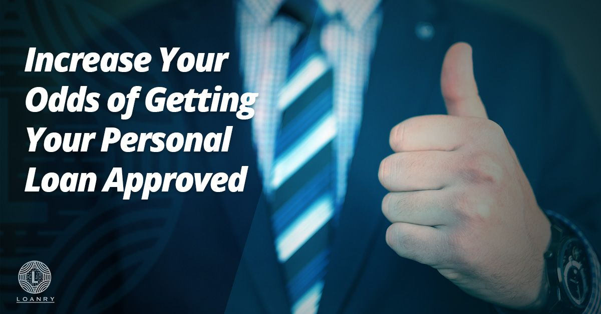 Increase Your Odds Of Getting Your Personal Loan Approved Personal Loans Person Underwriting
