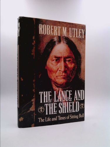 The Lance And The Shield The Life And Times Of Sitting Bull