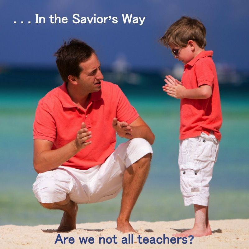 In The Savior's Way Are we not all teachers . . . responsible to ...