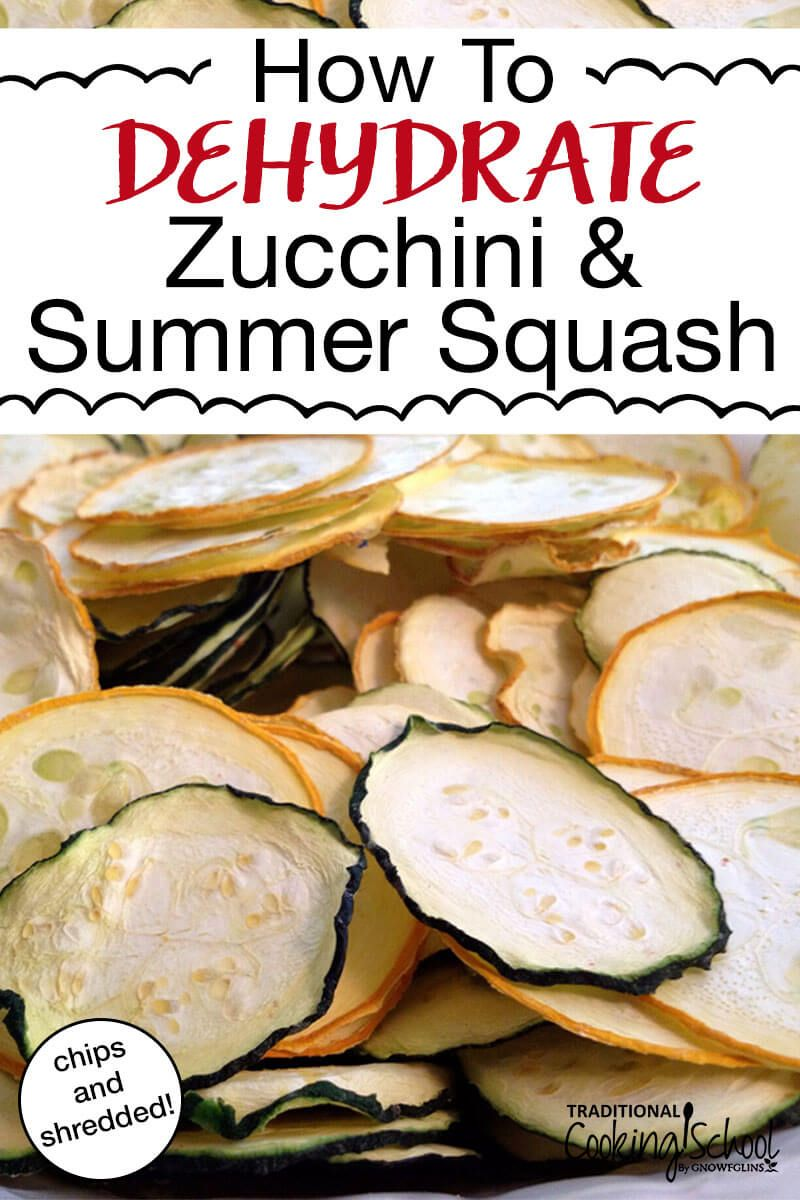 How To Dehydrate Zucchini & Summer Squash What do you do when zucchini and summer squash are exploding in your garden? Make chips, noodles or shreds! These recipes are the perfect, low carb healthy snacks and make for quick and easy meals. You can dehydrate them in your dehydrator or in your oven!