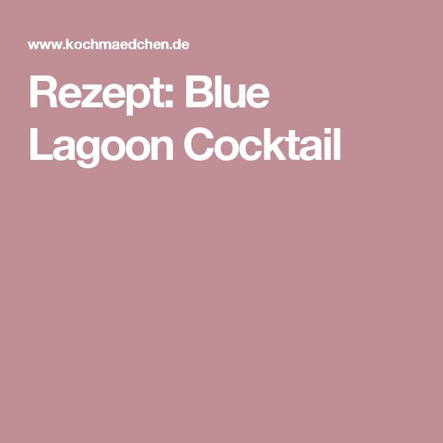 Blue lagoon cocktail rezept  Rezept: Blue Lagoon Cocktail | Cocktails | Pinterest