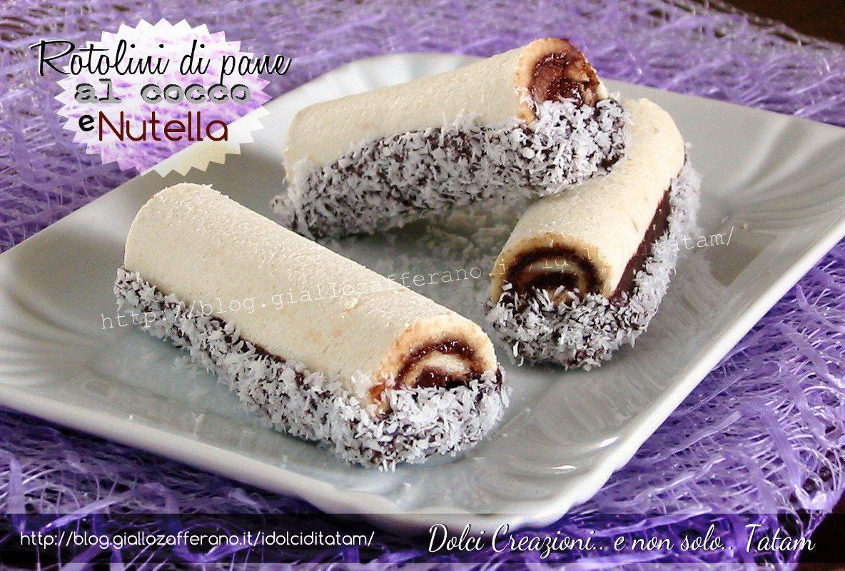 Bagno Nella Nutella.Rotolini Di Pane Al Cocco E Nutella Ricette Dolci Ricette