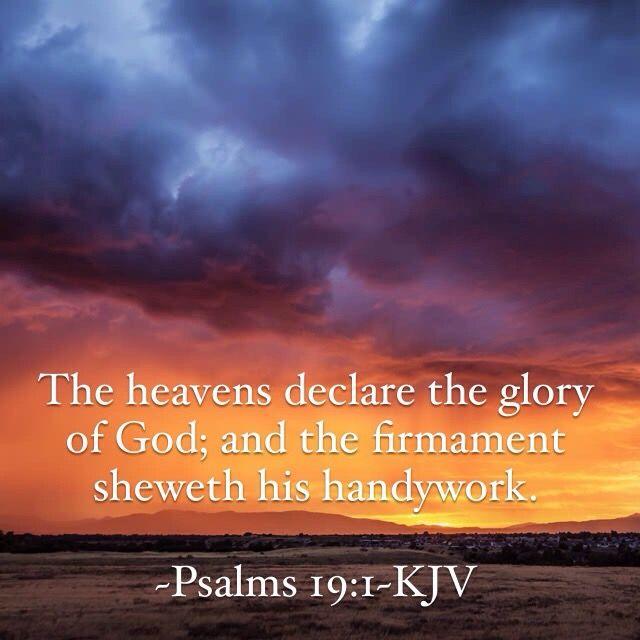 Psalms 19:1~ KJV. The heavens declare the glory of God; and the firmament sheweth his handywork. | Kjv, Bible inspiration,  Scripture