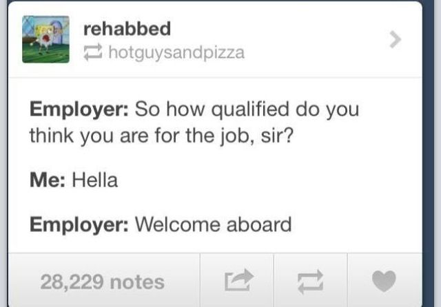"Lol ""hella qualified"". Tumblr funny. Hey guys, what do you think of my Tumblr Funny board? Please be honest! (:"