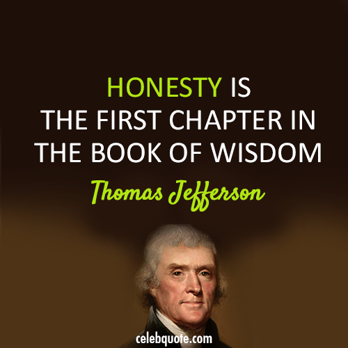 Honesty Is The First Chapter In The Book Of Wisdom Thomas Jefferson Thomas Jefferson Quotes President Quotes Inspirational Words