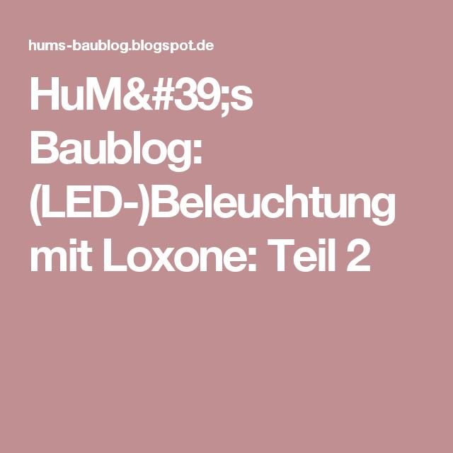 HuM\'s Baublog: (LED-)Beleuchtung mit Loxone: Teil 2 | loxone u. E ...