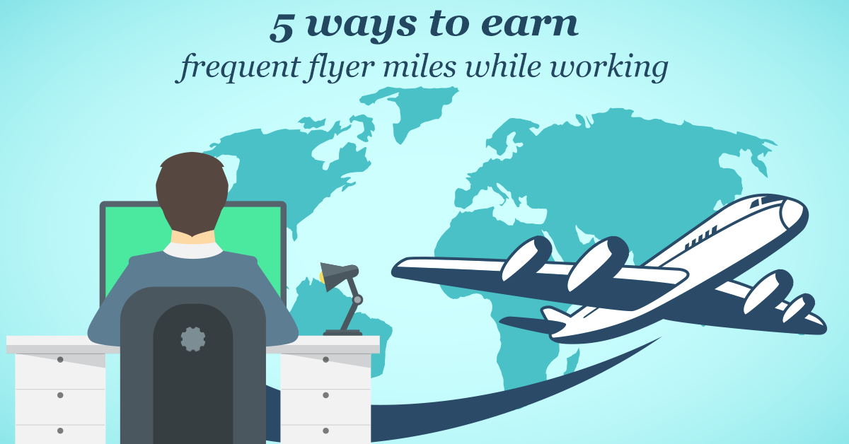 5_ways_to_earn_frequent_flyer_miles_while_working