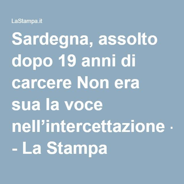 Sardegna, assolto dopo 19 anni di carcere Non era sua la voce nell'intercettazione - La Stampa