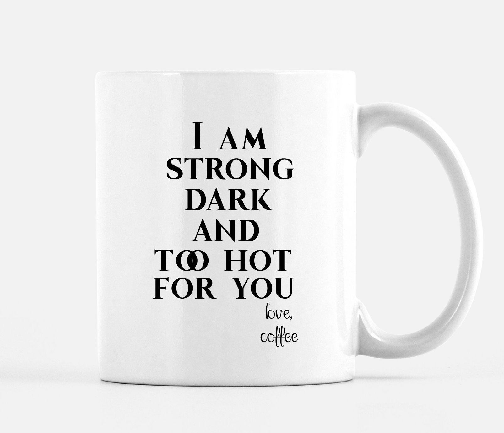 Coffee lover gift funny coffee mug strong dark and hot