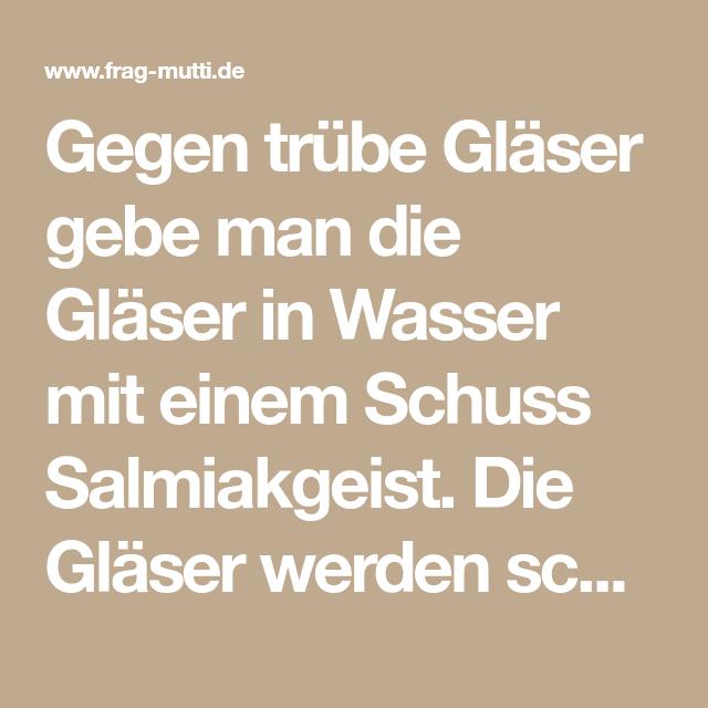 Trube Glaser Mit Salkmiakgeist Klar Bekommen Frag Mutti Tipps Und Tricks Glas Bekommen