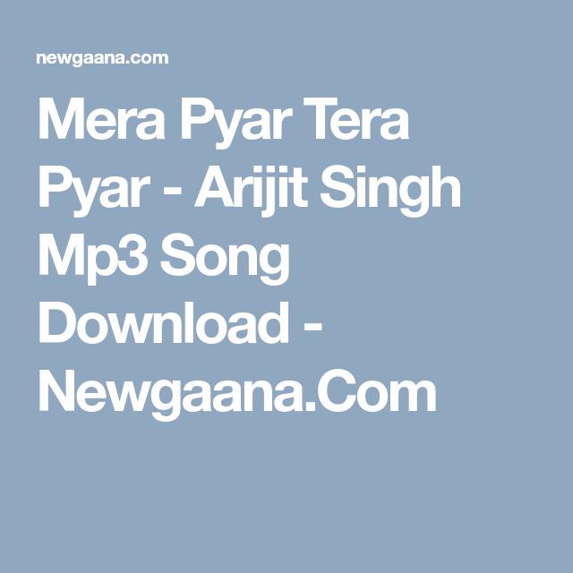 Mera Pyar Tera Pyar Arijit Singh Mp3 Song Download Newgaana Com Mp3 Song Download Mp3 Song Songs