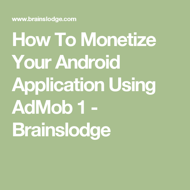 How To Monetize Your Android Application Using AdMob 1