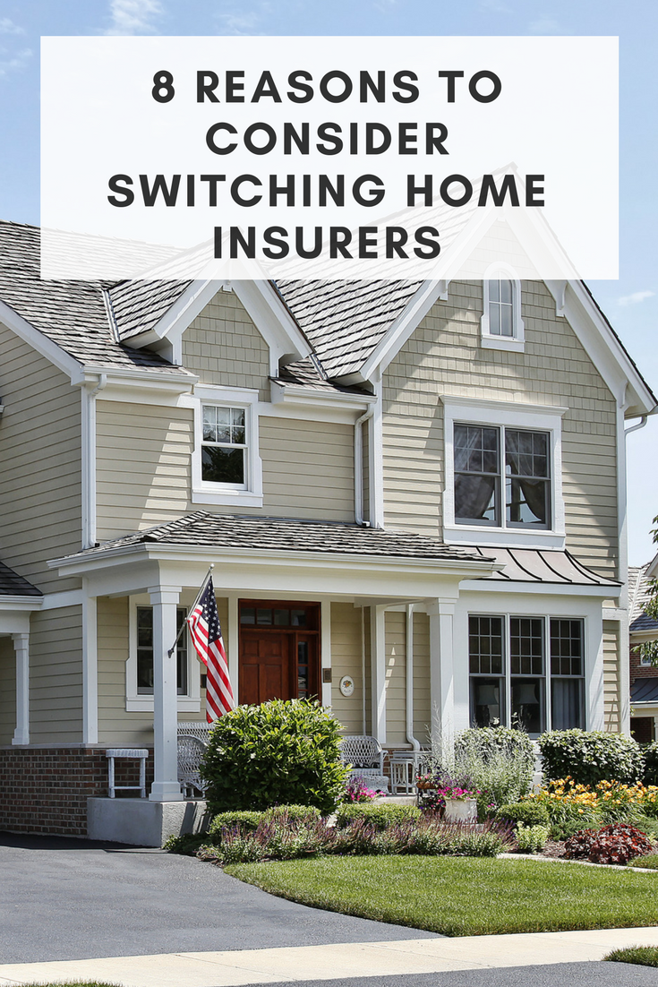8 Reasons To Consider Switching Home Insurers Homeowners