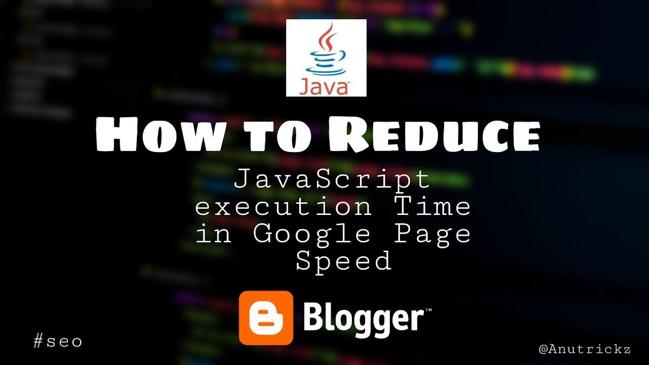 How to Reduce JavaScript execution Time in Google Page