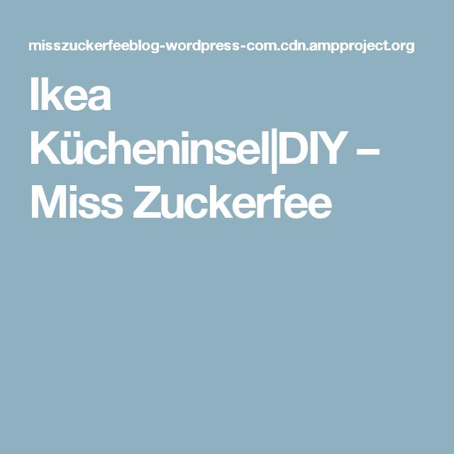Ikea Kücheninsel DIY – Miss Zuckerfee   Einrichten und Wohnen ...