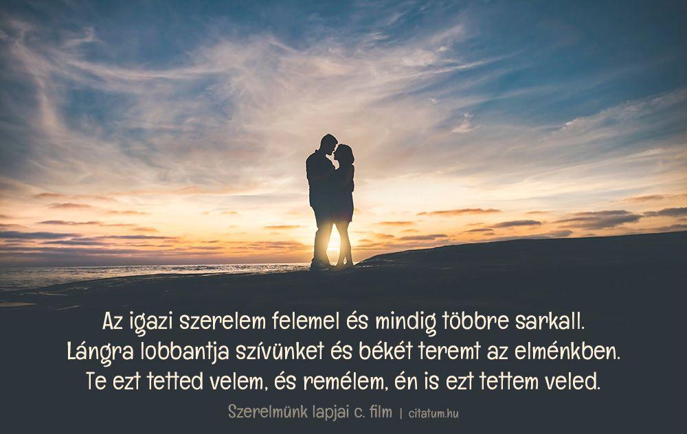 szerelmes idézetek citatum Az igazi szerelem felemel és mindig többre sarkall. Lángra