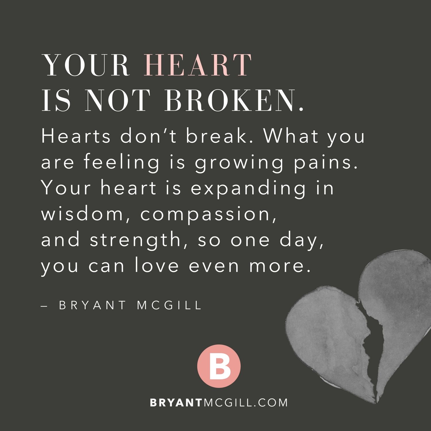 Your Heart Is Not Broken Hearts Don T Break What You Are Feeling Is Growing Pa Relationship Quotes Broken Quotes About Strength And Love Inspirational Quotes