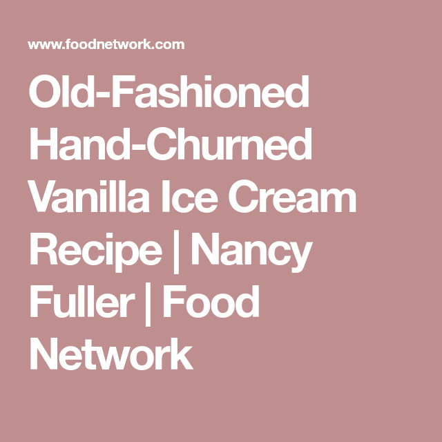 Old Fashioned Hand Churned Vanilla Ice Cream Recipe Vanilla