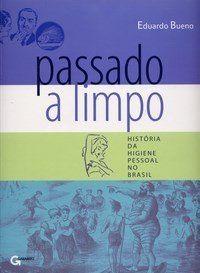 Passado a Limpo - História da Higiene Pessoal no Brasil