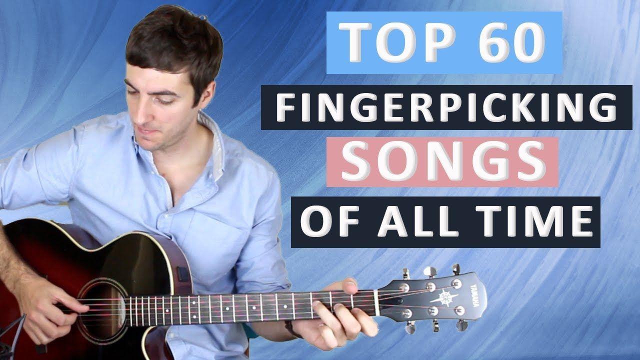 Top 60 Fingerpicking Songs Of All Time Beginner Advanced Youtube Fingerstyle Guitar Guitar Lessons Fingerstyle Guitar Lessons