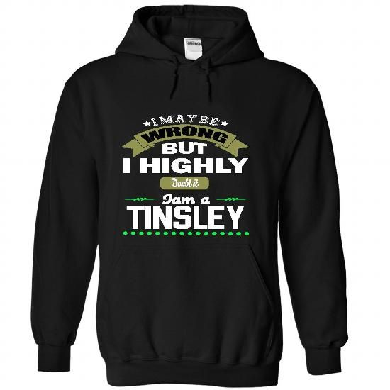 I May Be Wrong But I Highly Doubt It I Am A TINSLEY - T - #handmade gift #college gift. SAVE => https://www.sunfrog.com/Names/I-May-Be-Wrong-But-I-Highly-Doubt-It-I-Am-A-TINSLEY--T-Shirt-Hoodie-Hoodies-Year-Birthday-1175-Black-32213514-Hoodie.html?68278