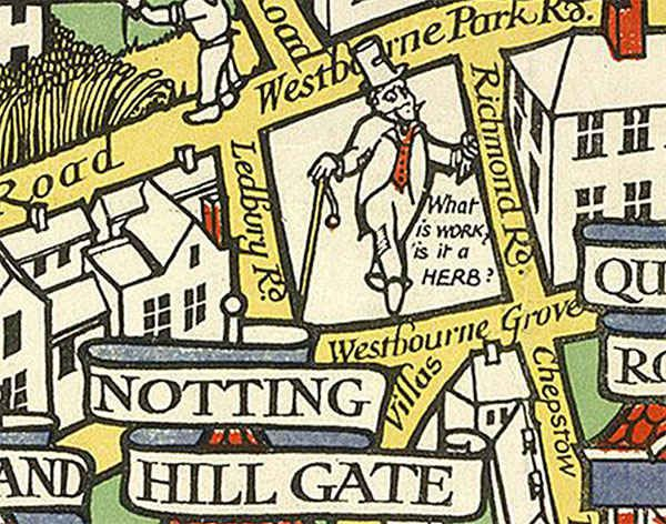 """""""What is work? Is it a herb?"""" - the stupidly rich still existed in Notting Hill Gate 100 years ago. 