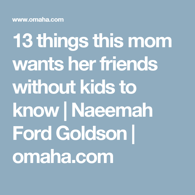13 Things This Mom Wants Her Friends Without Kids To Know Kids Mom Friends
