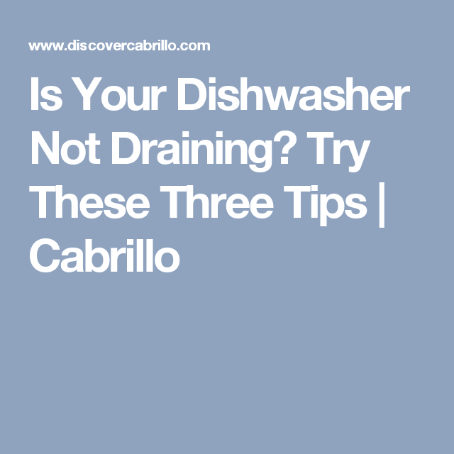 Is Your Dishwasher Not Draining Try These Three Tips Cabrillo