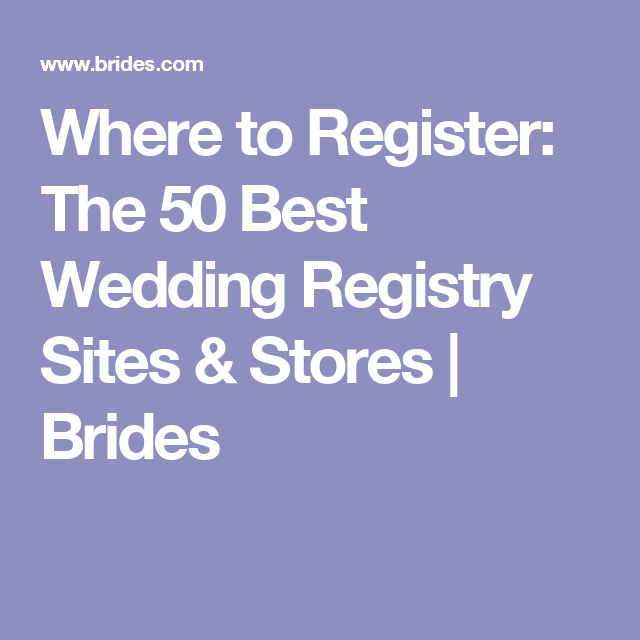where to register the 50 best wedding registry sites stores brides